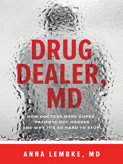 Title: Drug dealer, MD : how doctors were duped, patients got hooked, and why it's so hard to stop Author: Lembke, Anna