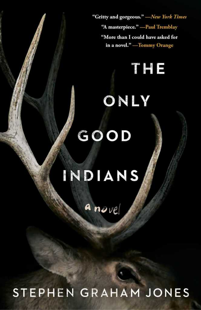The Only Good Indians: a Novel by Stephen Graham Jones