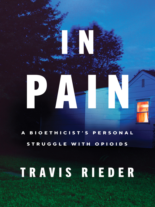 Title: In pain : a bioethicist's personal struggle with opioids Author: Rieder, Travis N.