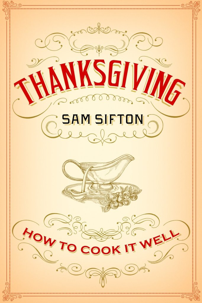 Thanksgiving : How to Cook It Well by Sam Sifton catalog link